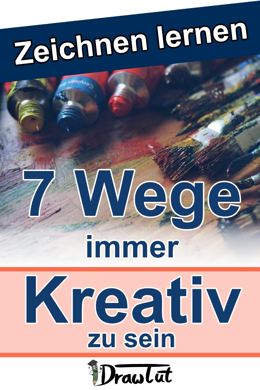 7 Wege immer kreativ zu sein
